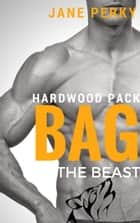 Bag the Beast, A Gay Romance - Hardwood Pack, #1 ebook by Jane Perky