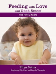 Feeding with Love and Good Sense: The First Two Years ebook by Ellyn Satter, M.S., R.D., L.C.S.W., B.C.D