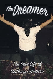 The Dreamer - The True Life of Brittney Cordeiro ebook by Brittney Cordeiro