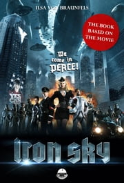 Iron Sky - The book based on the movie ebook by Ilsa von Braunfels