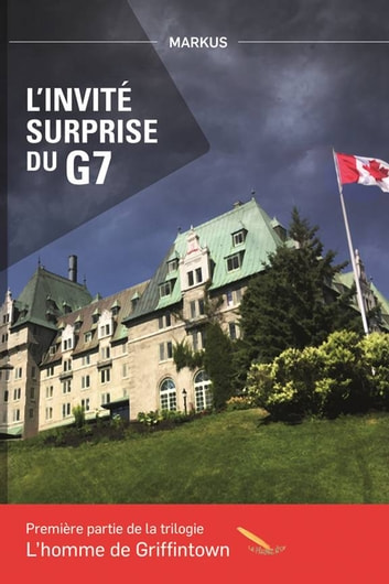 L'invité surprise du G7 - L'homme de Griffintown ebook by MARKUS