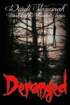 Deranged - The Fleischer Series, #2 ebook by Wendi Starusnak