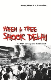 When a Tree Shook Delhi ebook by Manoj Mitta,H.S. Phoolka