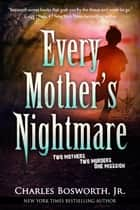 Every Mother's Nightmare ebook by Charles Bosworth, Jr.