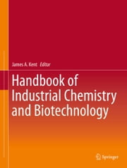 Handbook of Industrial Chemistry and Biotechnology ebook by James A. Kent