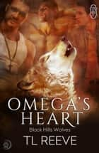 Omega's Heart (Black Hills Wolves #21) ebook by