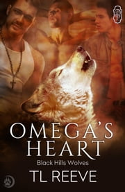 Omega's Heart (Black Hills Wolves #21) ebook by TL Reeve