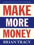 Make More Money ebook by Brian Tracy