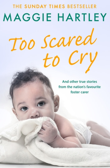 Too Scared To Cry - And other true stories from the nation's favourite foster carer 電子書 by Maggie Hartley