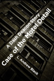 Case of the Motel Detail - A Dash Deacon Story ebook by L. Andrew Black