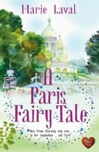 A Paris Fairy Tale (Choc Lit) eBook by Marie Laval