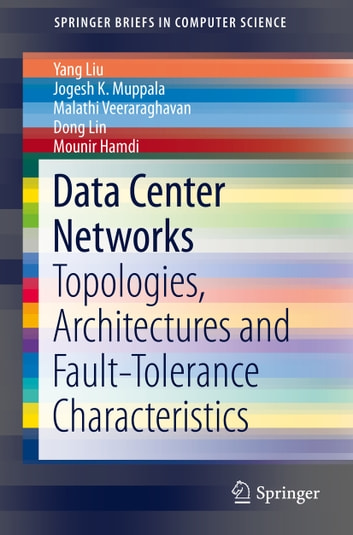 Data Center Networks - Topologies, Architectures and Fault-Tolerance Characteristics ebook by Yang Liu,Malathi Veeraraghavan,Dong Lin,Mounir Hamdi,Jogesh K. Muppala