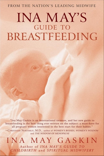 Ina May's Guide to Breastfeeding - From the Nation's Leading Midwife ebook by Ina May Gaskin