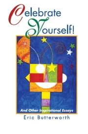 Celebrate Yourself! - And Other Inspirational Essays ebook by Eric Butterworth