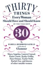 30 Things Every Woman Should Have and Should Know by the Time She's 30 ebook by Pamela Redmond Satran, The Editors of Glamour