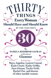 30 Things Every Woman Should Have and Should Know by the Time She's 30 ebook by Pamela Redmond Satran,The Editors of Glamour