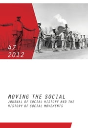Moving the Social 47/2012 - Journal of Social History and the History of Social Movements (dt./engl.) ebook by Institute for Social Movements