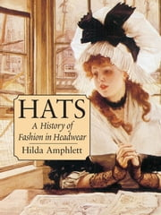 Hats - A History of Fashion in Headwear ebook by Hilda Amphlett