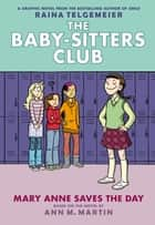 Mary Anne Saves the Day: Full-Color Edition (The Baby-Sitters Club Graphix #3) ebook by Raina Telgemeier,Ann M. Martin