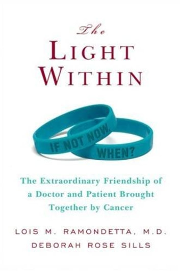 The Light Within - The Extraordinary Friendship of a Doctor and Patient Brought Together by Cancer ebook by Deborah Sills,Lois M. Ramondetta