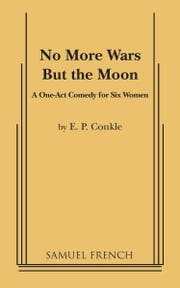 No More Wars but the Moon ebook by E.P. Conkle