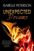 Unexpected Dreams - Dream Series, Book 4 ebook by Isabelle Peterson