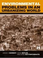 Environmental Problems in an Urbanizing World ebook by Jorge E. Hardoy,Diana Mitlin,David Satterthwaite