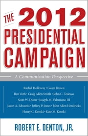 The 2012 Presidential Campaign - A Communication Perspective ebook by Henry C. Kenski,Kate M. Kenski,Rachel Holloway,Ben Voth,Craig Allen Smith,John C. Tedesco,Scott W. Dunn,Gwen Brown,Jeffrey P. Jones,John Allen Hendricks,Joseph M. Valenzano III,Jason A. Edwards,Robert E. Denton Jr.