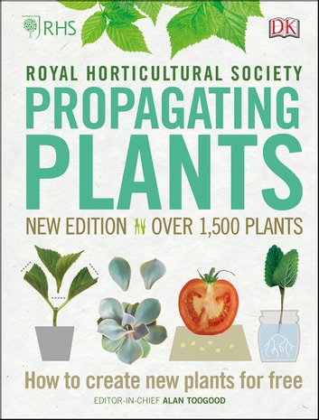 RHS Propagating Plants - How to Create New Plants For Free ebook by Alan Toogood,Royal Horticultural Society (DK Rights) (DK IPL)