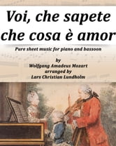 Voi, che sapete che cosa è amor Pure sheet music for piano and bassoon by Wolfgang Amadeus Mozart arranged by Lars Christian Lundholm ebook by Pure Sheet Music