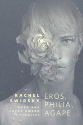Eros, Philia, Agape - A Tor.Com Original ebook by Rachel Swirsky