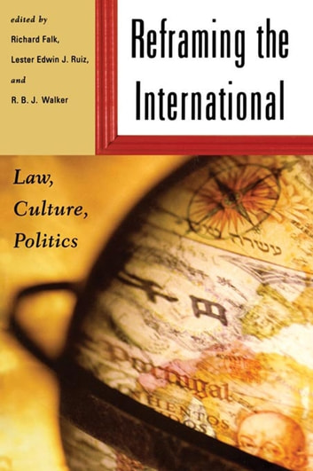 Reframing the International - Law, Culture, Politics ebook by