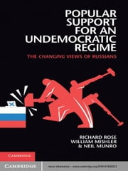 Popular Support for an Undemocratic Regime - The Changing Views of Russians ebook by Richard Rose,William Mishler,Neil Munro