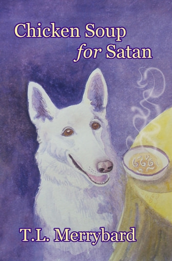 Chicken Soup for Satan ebook by T.L. Merrybard