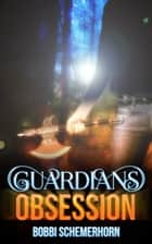 Guardians Obsession ebook by Bobbi Schemerhorn
