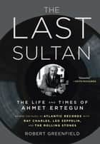 The Last Sultan ebook by Robert Greenfield