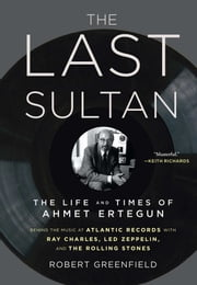The Last Sultan - The Life and Times of Ahmet Ertegun ebook by Robert Greenfield