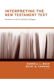 Interpreting the New Testament Text - Introduction to the Art and Science of Exegesis ebook by Daniel B. Wallace,J. William Johnston,Jay E. Smith,David K. Lowery,Joseph D. Fantin,Michael H. Burer,John D. Grassmick,W. Hall Harris III,Timothy J. Ralston,I. Howard Marshall,Narry F. Santos,Darrell L. Bock,Buist M. Fanning,Joel F. Williams,Edwin M. Yamauchi,David Catchpole,Scott S. Cunningham,Helge Stadelmann,Tim Savage,E. Earle Ellis,Donald J. Verseput,W. Edward Glenny,Herbert W. Bateman IV,Don N. Howell, Jr. Jr.