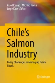Chile's Salmon Industry - Policy Challenges in Managing Public Goods ebook by Akio Hosono,Michiko Iizuka,Jorge Katz