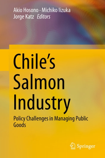 Chile's Salmon Industry - Policy Challenges in Managing Public Goods eBook by