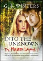 The Magaram Legends 1: Into the Unknown ebook by G. J. Winters