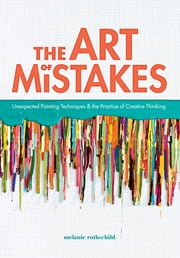 The Art of Mistakes - Unexpected Painting Techniques and the Practice of Creative Thinking ebook by Melanie Rothschild