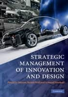 Strategic Management of Innovation and Design ebook by Pascal Le Masson, Benoît Weil, Armand Hatchuel