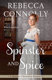 Spinster and Spice ebook by Rebecca Connolly