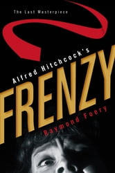 Alfred Hitchcock's Frenzy - The Last Masterpiece ebook by Raymond Foery
