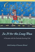 In It for the Long Run - A Decade with the Darkside Running Club ebook by Vanessa Stroud, Scott Ludwig