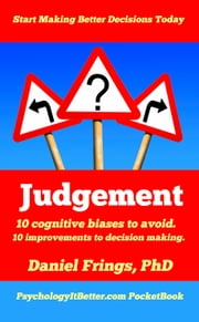 Judgement - 10 judgemental biases to avoid. 10 improvements to decision making. ebook by Daniel Frings