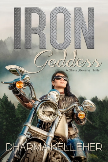 Iron Goddess - A Shea Stevens Thriller ebook by Dharma Kelleher