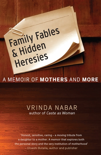 Family Fables And Hidden Heresies : A Memoir Of Mothers And More ebook by Vrinda Nabar
