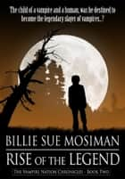 THE RISE OF THE LEGEND ebook by Billie Sue Mosiman
